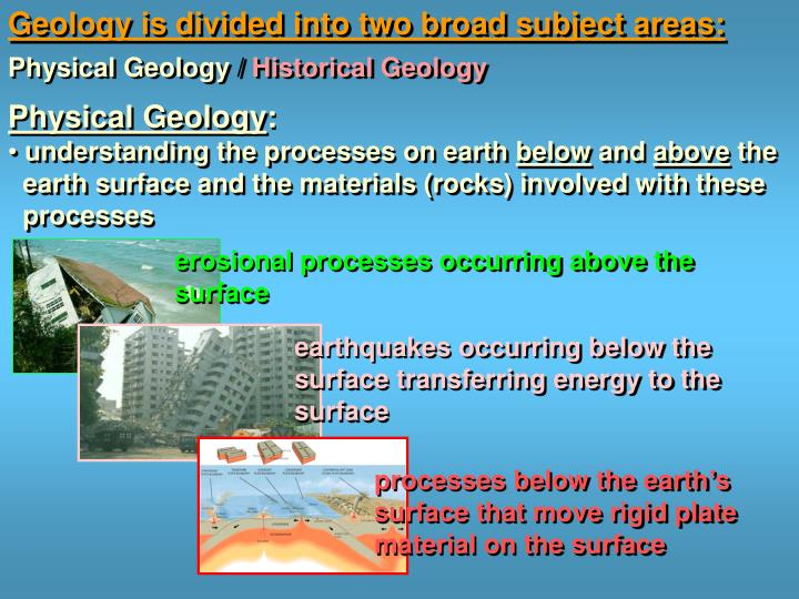 Geology is divided into two broad subject areas: