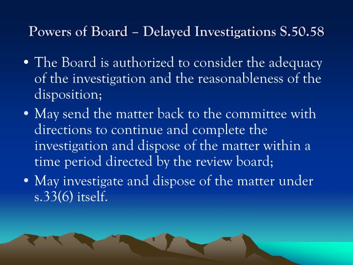 Powers of Board – Delayed Investigations S.50.58