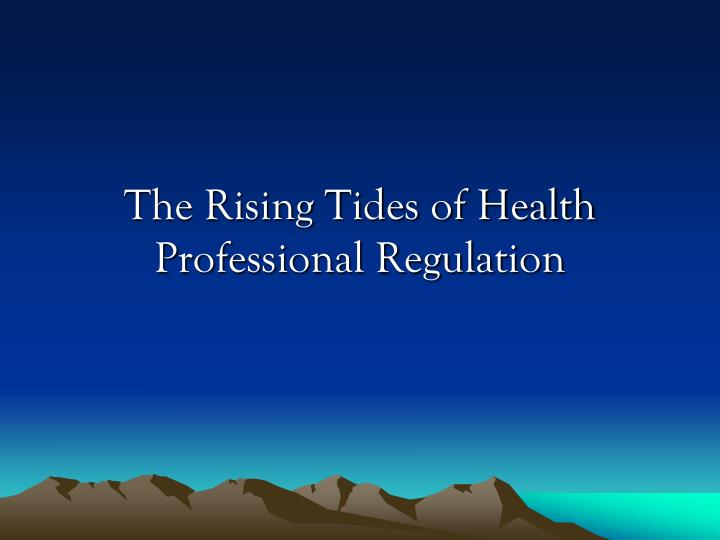 The rising tides of health professional regulation