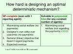 how hard is designing an optimal deterministic mechanism