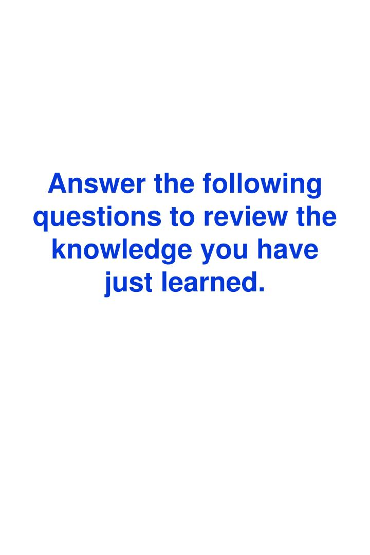 Answer the following questions to review the knowledge you have just learned.