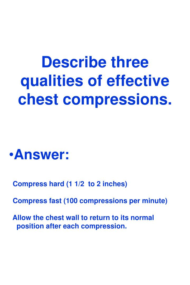 Describe three qualities of effective chest compressions.