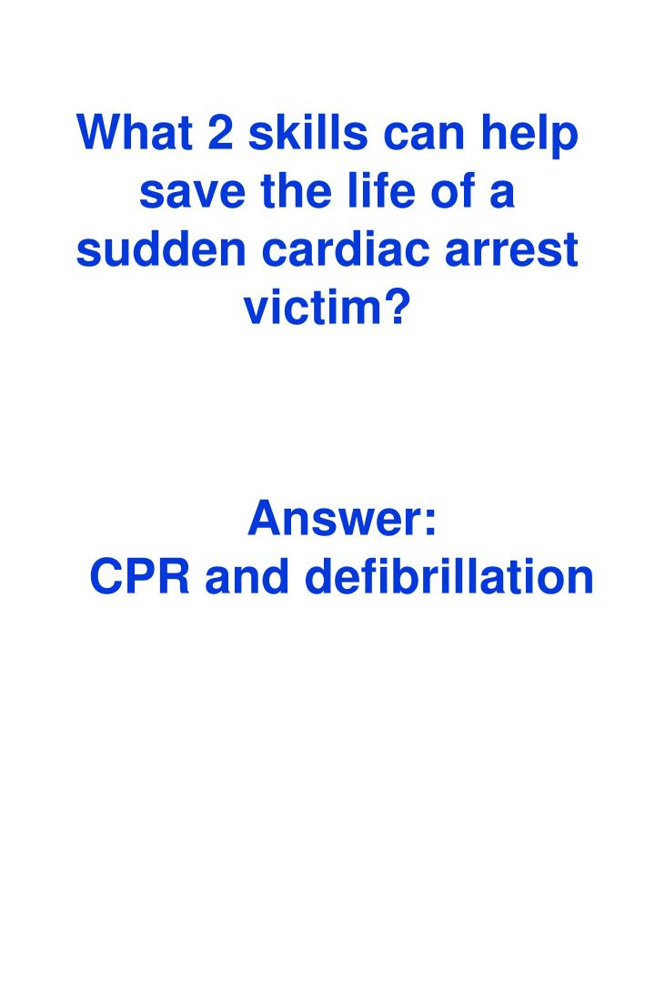What 2 skills can help save the life of a sudden cardiac arrest victim?
