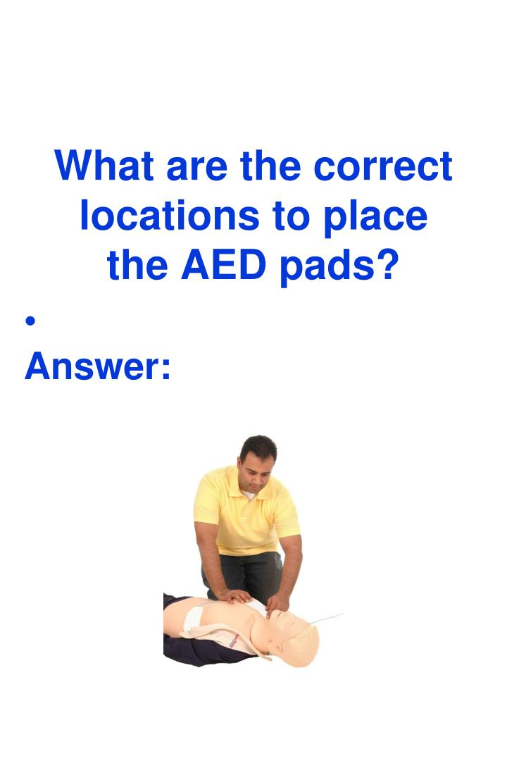 What are the correct locations to place the AED pads?