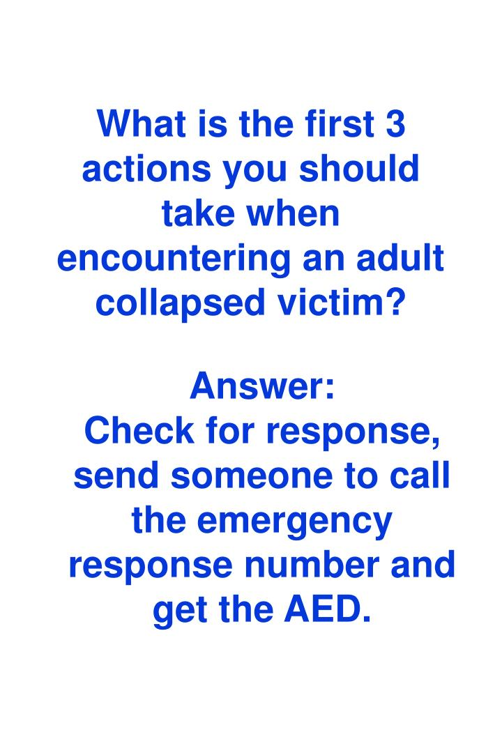 What is the first 3 actions you should take when encountering an adult  collapsed victim?