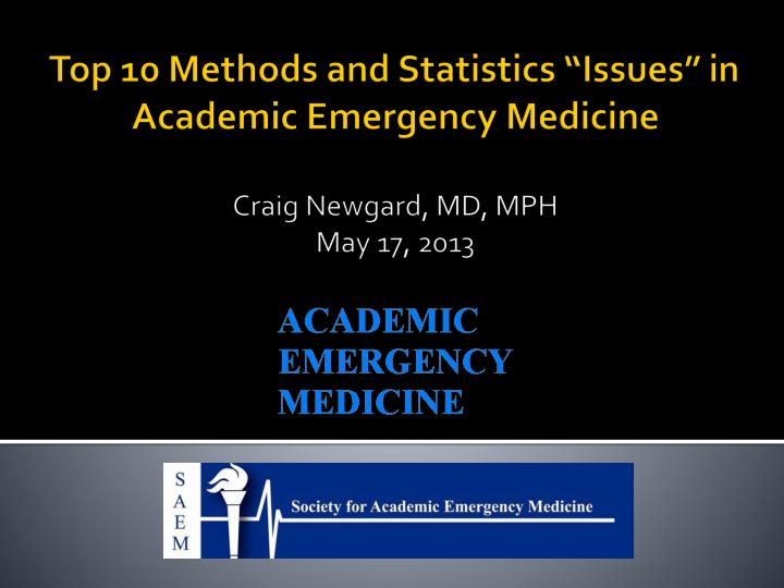 "Top 10 Methods and Statistics ""Issues"" in Academic Emergency Medicine"