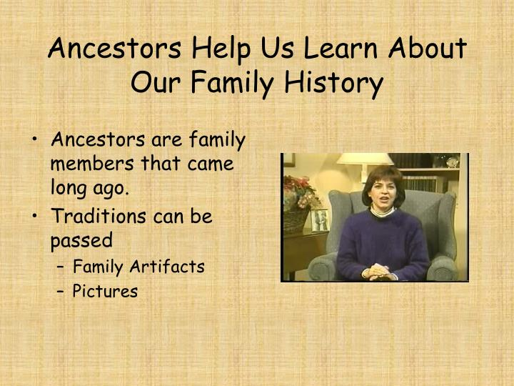 Ancestors Help Us Learn About Our Family History