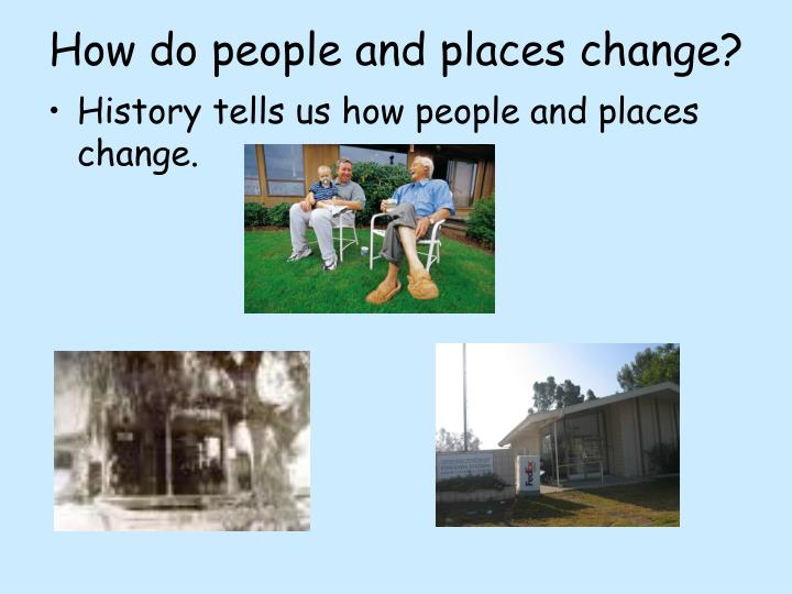 How do people and places change?