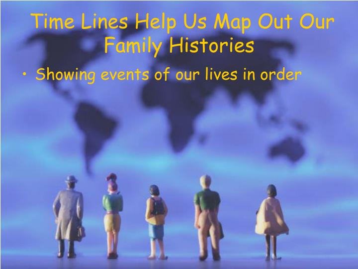 Time Lines Help Us Map Out Our Family Histories