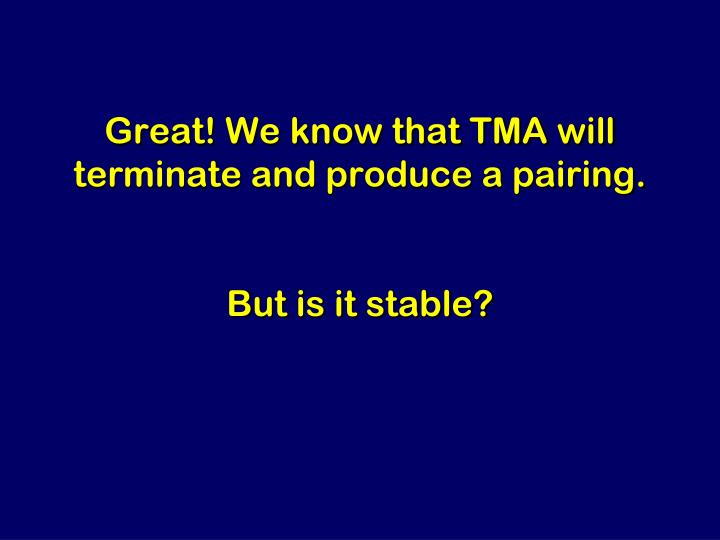 Great! We know that TMA will terminate and produce a pairing.