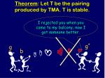 theorem let t be the pairing produced by tma t is stable1