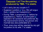 theorem let t be the pairing produced by tma t is stable2