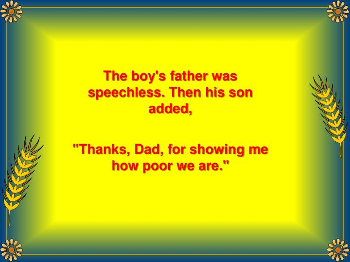 The boy's father was speechless. Then his son added,