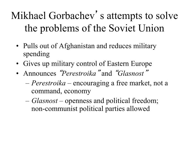 Mikhael gorbachev s attempts to solve the problems of the soviet union