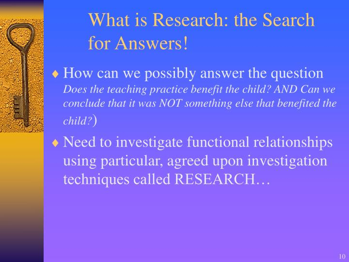 What is Research: the Search for Answers!
