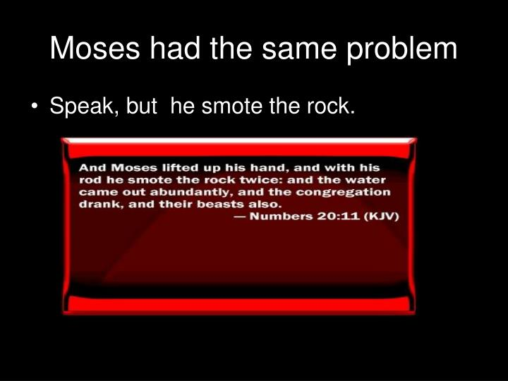 Moses had the same problem