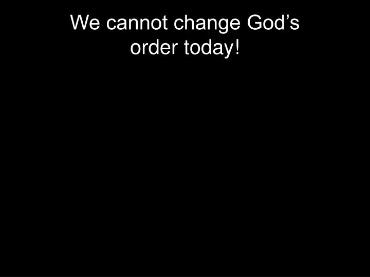 We cannot change God's