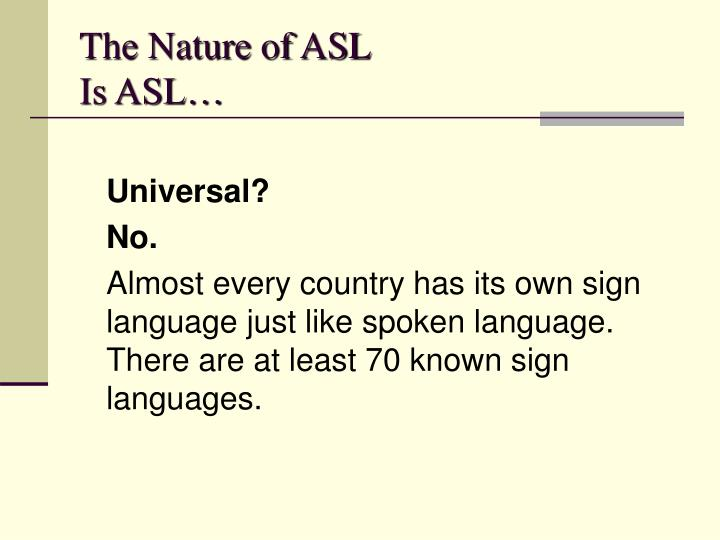 The Nature of ASL