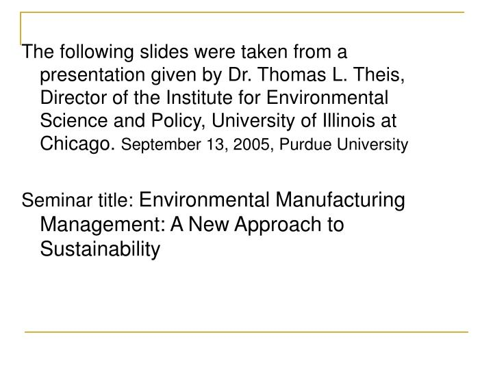 The following slides were taken from a presentation given by Dr. Thomas L. Theis, Director of the Institute for Environmental Science and Policy, University of Illinois at Chicago.