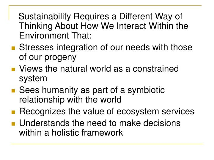 Sustainability Requires a Different Way of Thinking About How We Interact Within the Environment That: