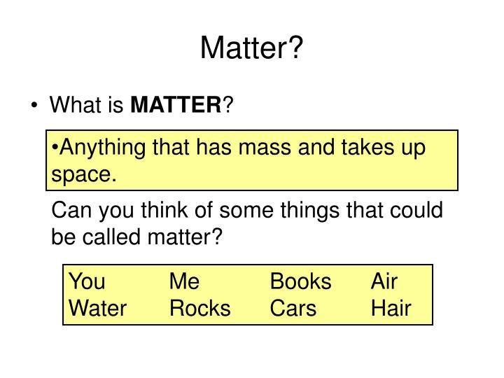Matter?