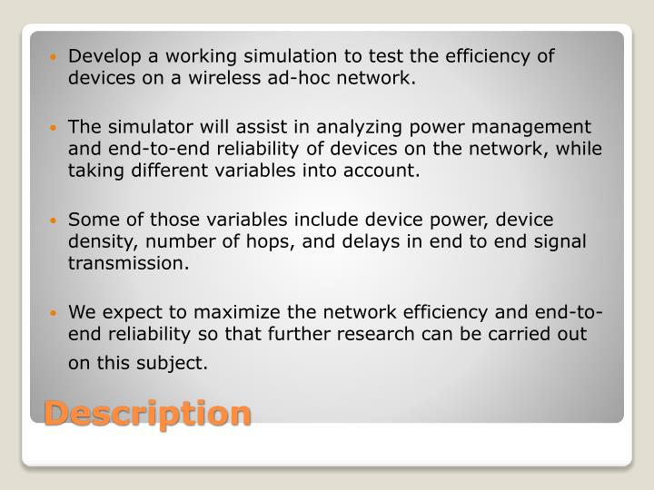 Develop a working simulation to test the efficiency of devices on a wireless ad-hoc network.