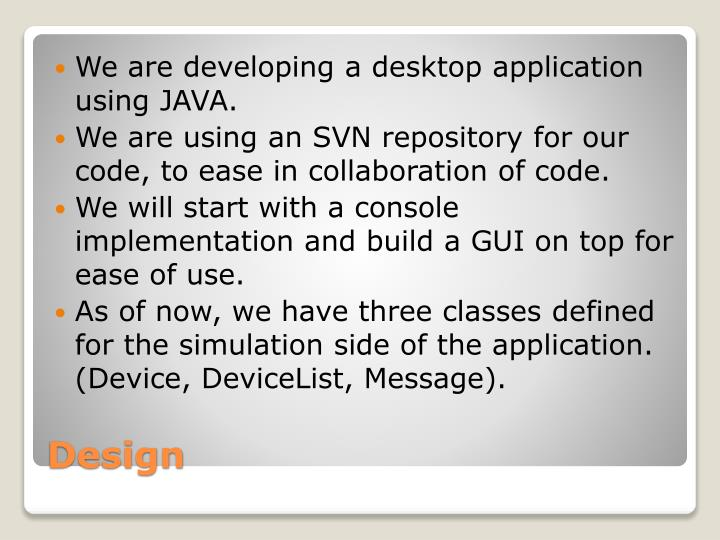 We are developing a desktop application using JAVA.