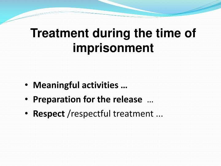 Treatment during the time of imprisonment