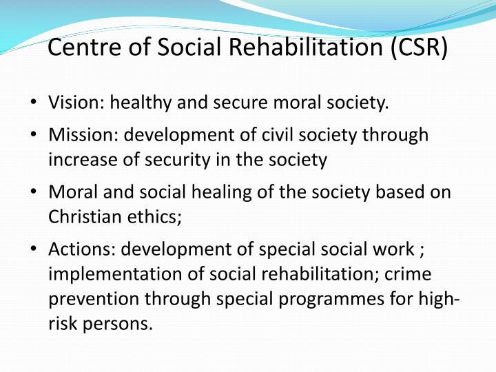 Centre of Social Rehabilitation (CSR)