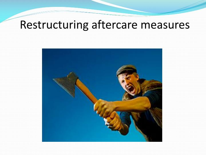 Restructuring aftercare measures