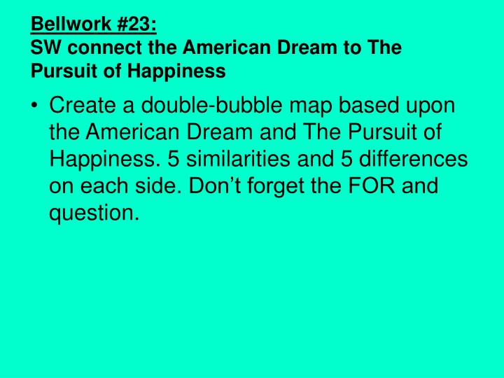 a pursuit of happiness towards the american dream Until fairly recently, the idea of the american dream served as shorthand for each   focus shifted away from the pursuit of happiness and toward quantified.