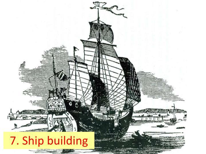 7. Ship building