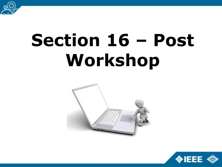 Section 16 – Post Workshop