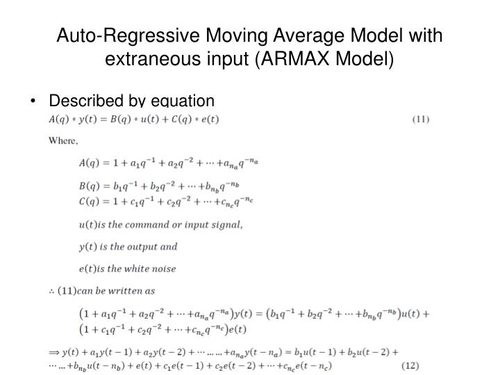 Auto-Regressive Moving Average Model with extraneous input (ARMAX Model)