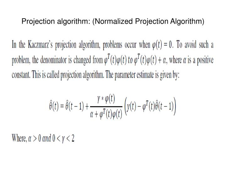 Projection algorithm: (Normalized Projection Algorithm)