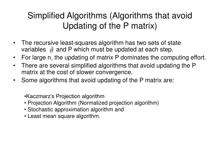 Simplified Algorithms (Algorithms that avoid Updating of the P matrix)