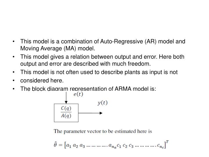 This model is a combination of Auto-Regressive (AR) model and Moving Average (MA) model.