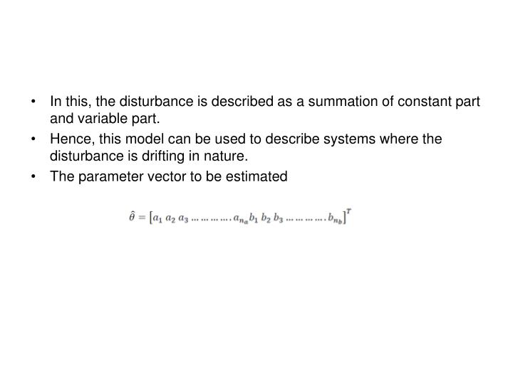 In this, the disturbance is described as a summation of constant part and variable part.