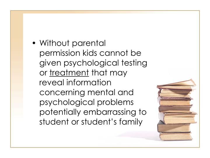 Without parental permission kids cannot be given psychological testing or
