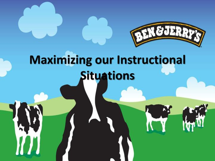 Maximizing our Instructional Situations