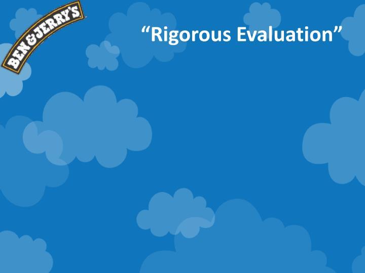 """""""Rigorous Evaluation"""""""