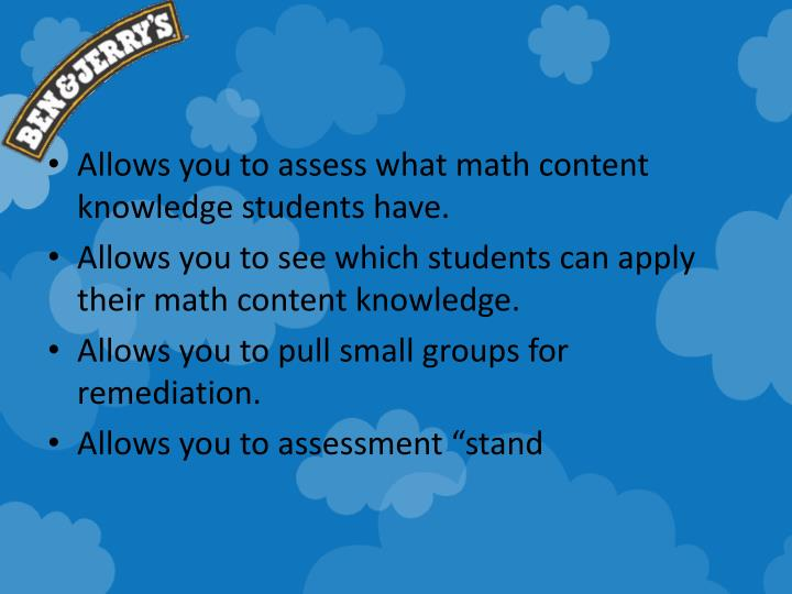 Allows you to assess what math content knowledge students have.