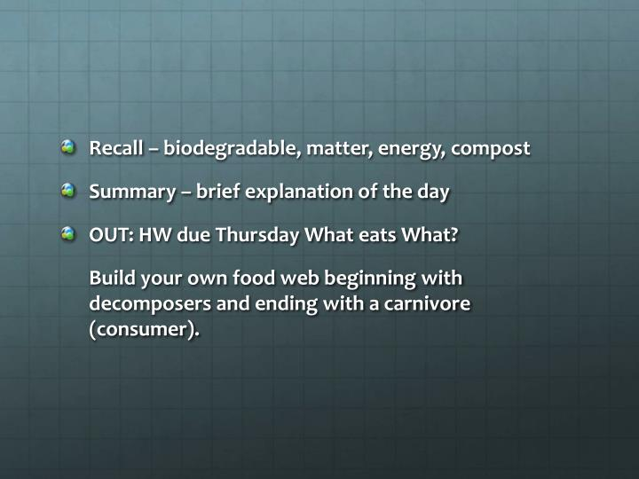 Recall – biodegradable, matter, energy, compost