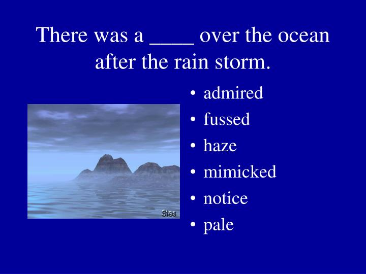 There was a ____ over the ocean after the rain storm.