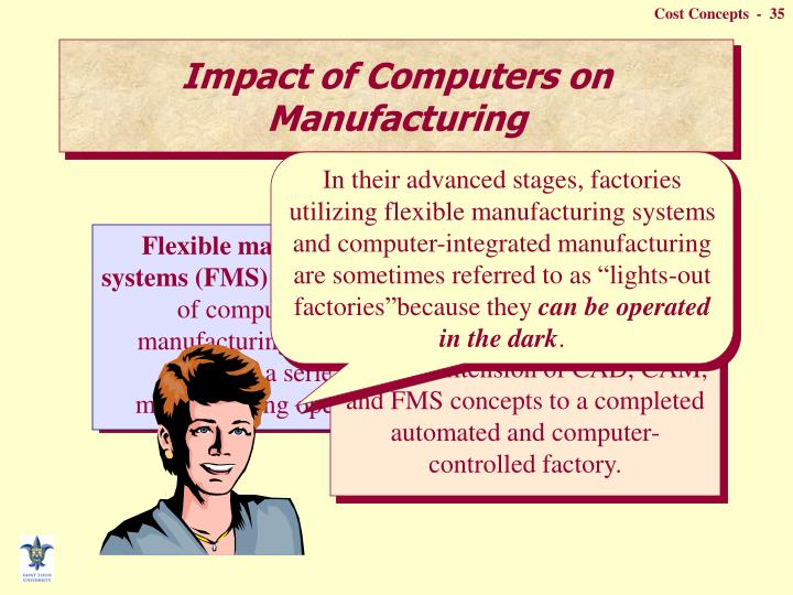 "In their advanced stages, factories utilizing flexible manufacturing systems and computer-integrated manufacturing are sometimes referred to as ""lights-out factories""because they"
