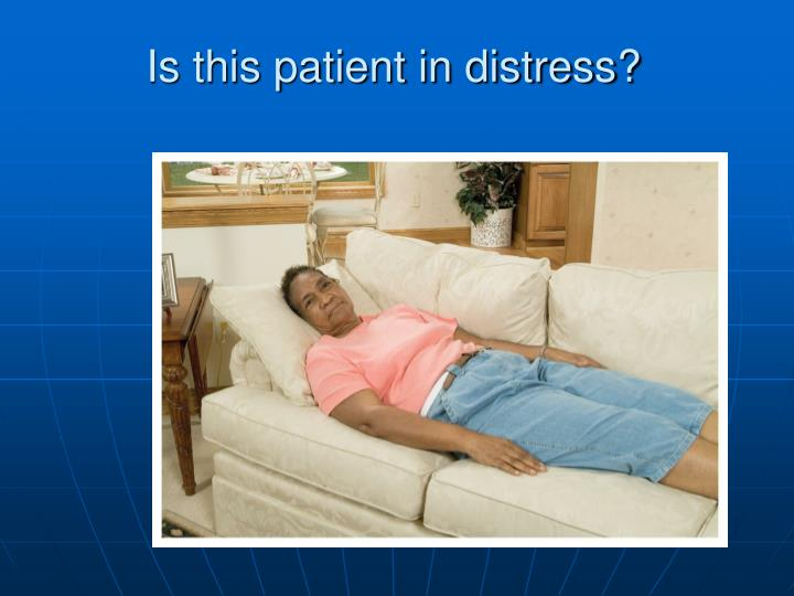 Is this patient in distress?