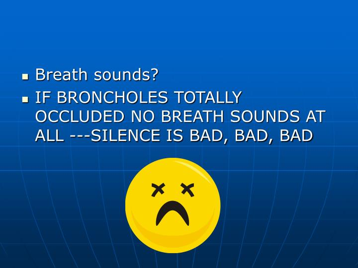 Breath sounds?
