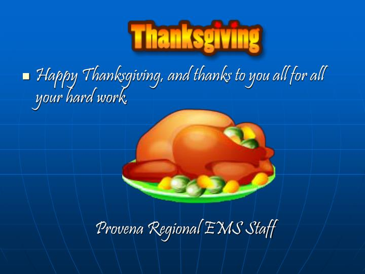 Happy Thanksgiving, and thanks to you all for all your hard work.
