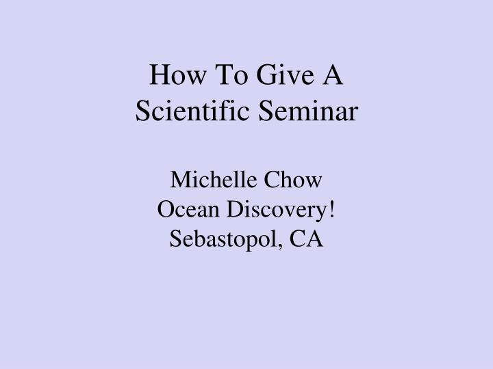 how to give a scientific seminar michelle chow ocean discovery sebastopol ca
