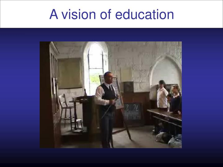 A vision of education